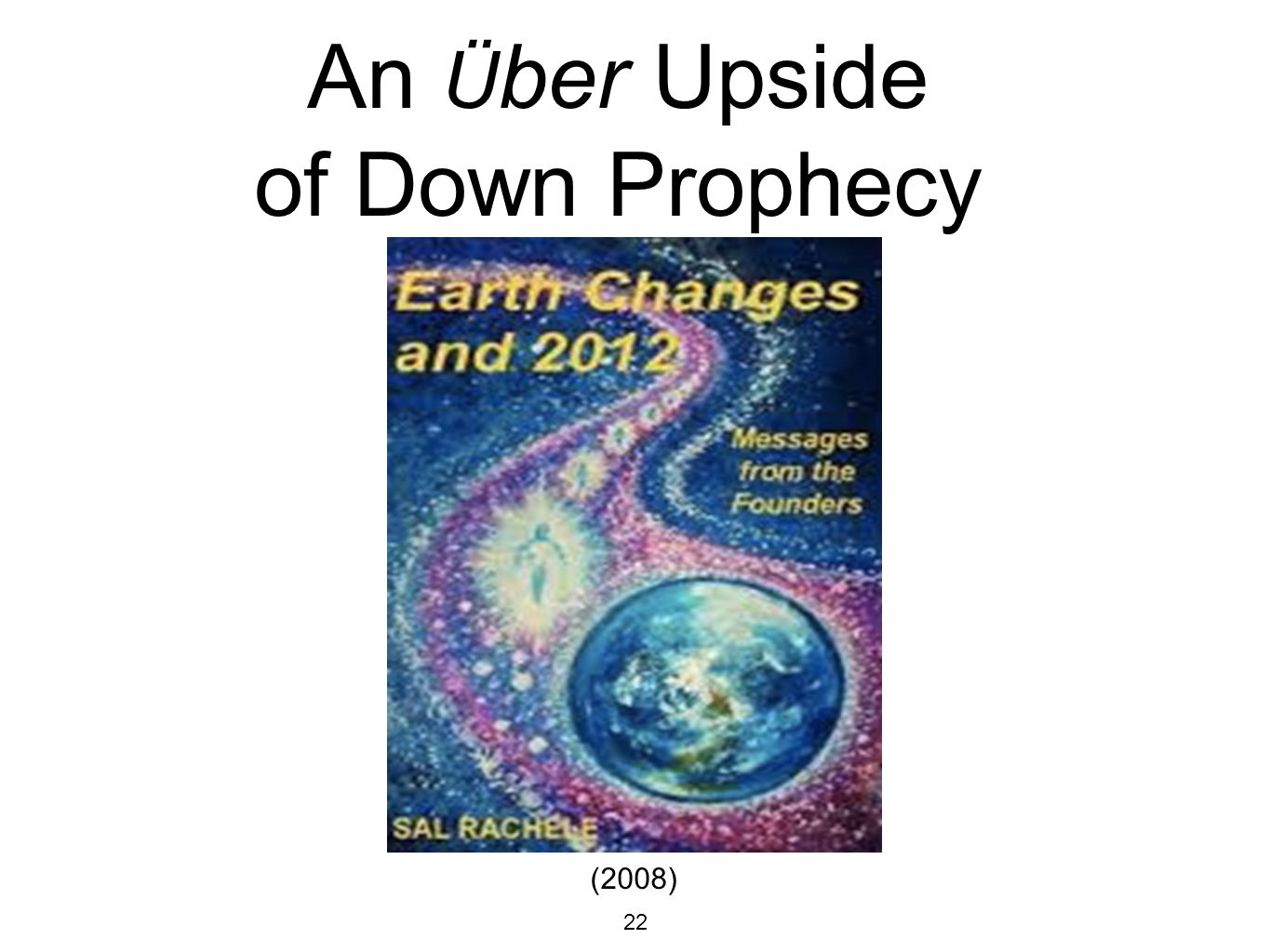22 An Ü ber Upside of Down Prophecy (2008)
