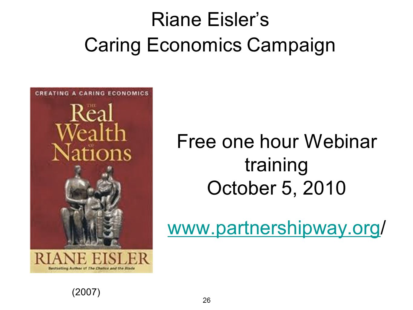26 Riane Eislers Caring Economics Campaign Free one hour Webinar training October 5, (2007)