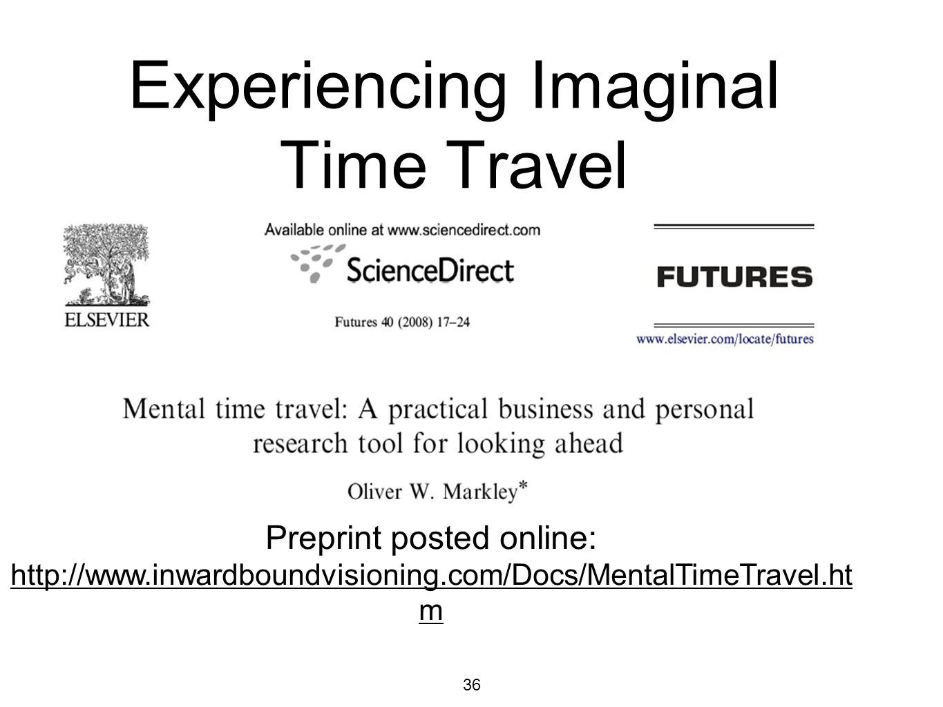 36 Experiencing Imaginal Time Travel Preprint posted online: http://www.inwardboundvisioning.com/Docs/MentalTimeTravel.ht m