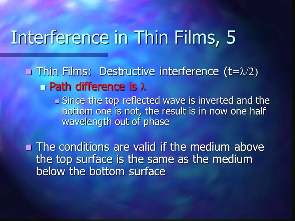 Interference in Thin Films, 5 Thin Films: Destructive interference (t= λ/2) Thin Films: Destructive interference (t= λ/2) Path difference is λ Path di
