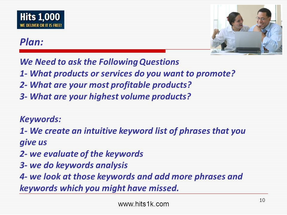 10 Plan: We Need to ask the Following Questions 1- What products or services do you want to promote? 2- What are your most profitable products? 3- Wha