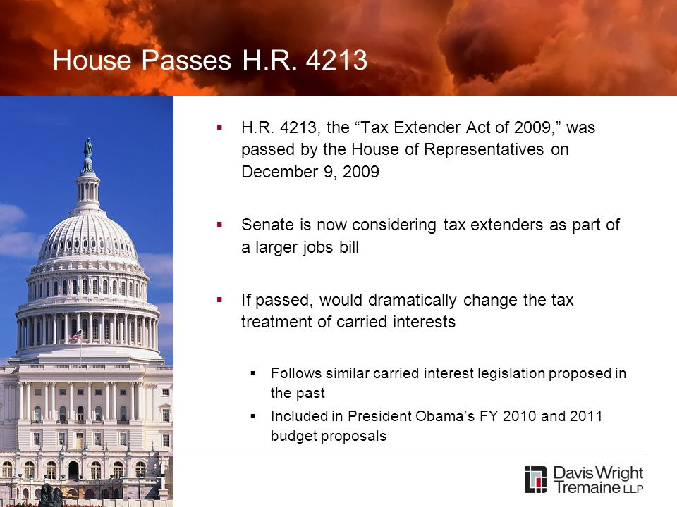 James Wreggelsworth Partner, Davis Wright Tremaine LLP Presented February, 2010 House Passes H.R. 4213 H.R. 4213, the Tax Extender Act of 2009, was pa