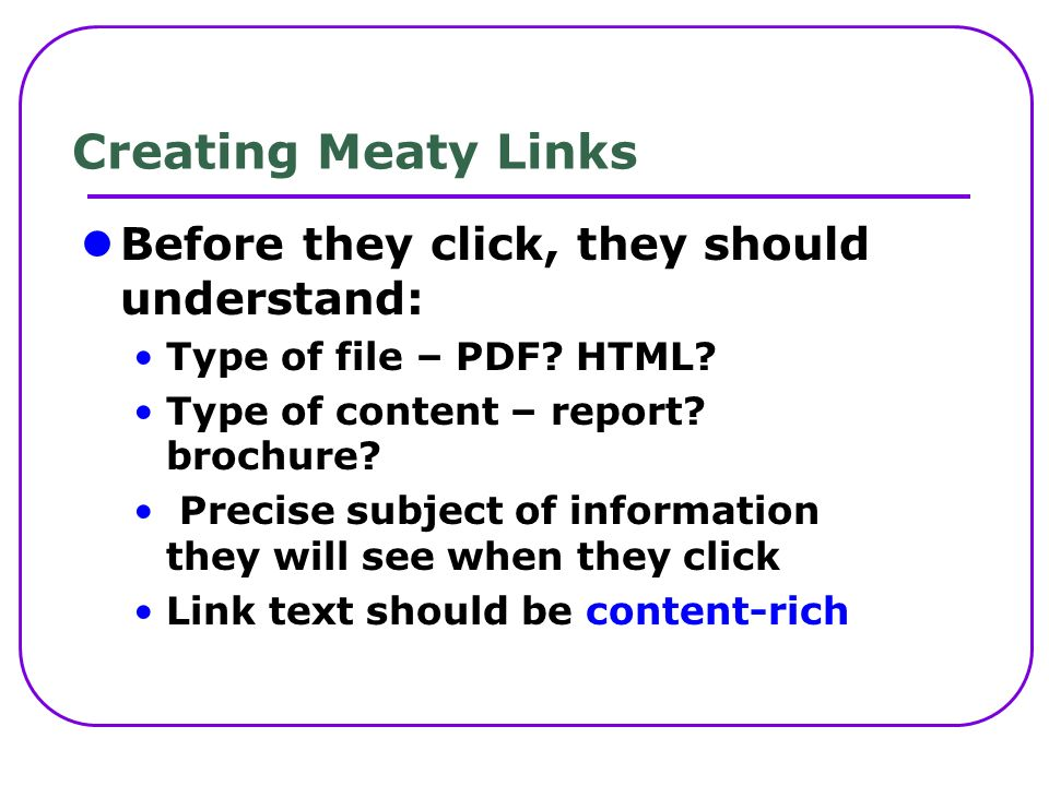 Creating Meaty Links Before they click, they should understand: Type of file – PDF.