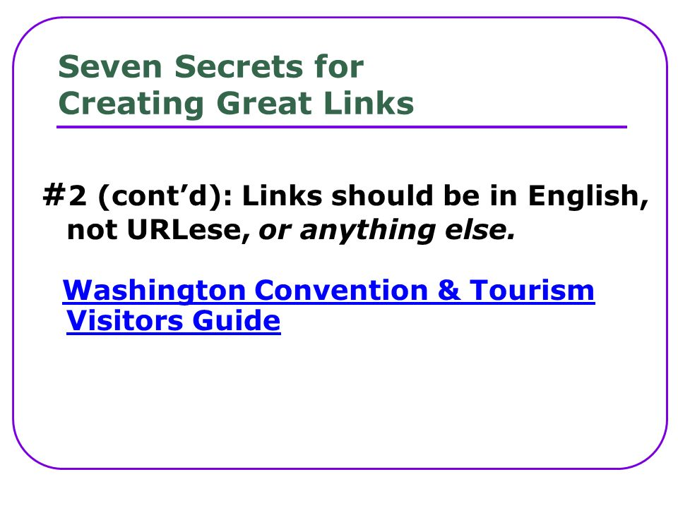 Seven Secrets for Creating Great Links # 2 (contd): Links should be in English, not URLese, or anything else.