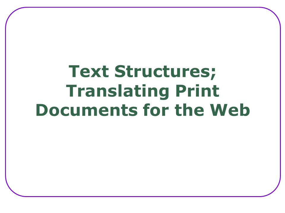 Text Structures; Translating Print Documents for the Web