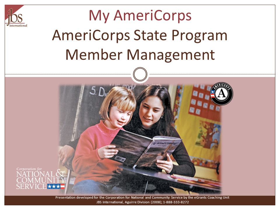 My AmeriCorps AmeriCorps State Program Member Management Presentation developed for the Corporation for National and Community Service by the eGrants