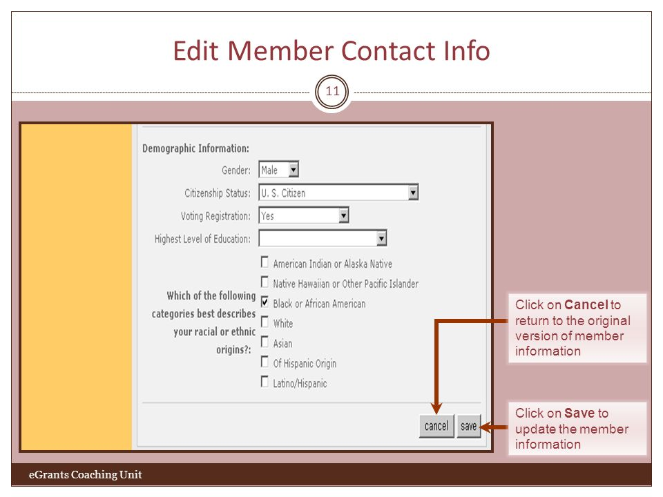 Edit Member Contact Info 11 eGrants Coaching Unit Click on Cancel to return to the original version of member information Click on Save to update the