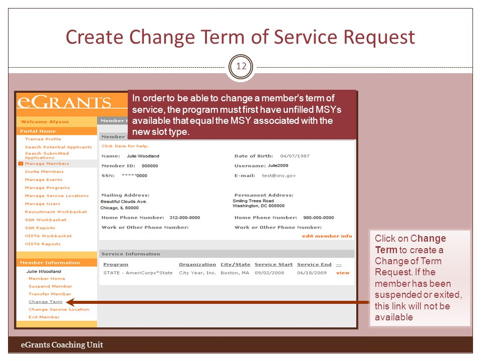 Create Change Term of Service Request 12 eGrants Coaching Unit In order to be able to change a members term of service, the program must first have un