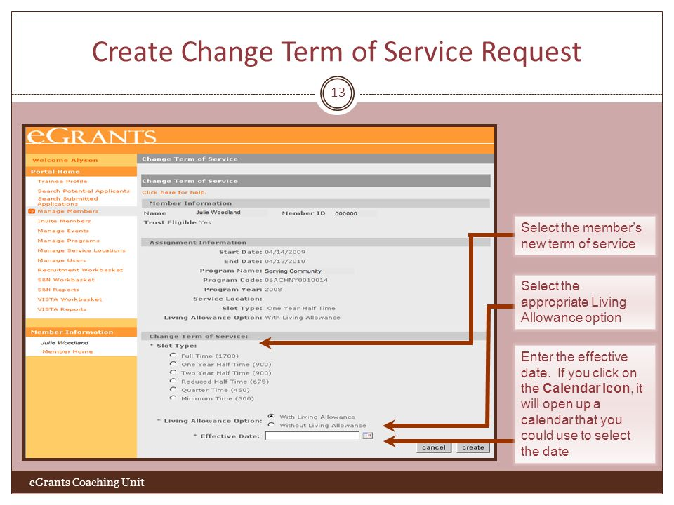 Create Change Term of Service Request 13 eGrants Coaching Unit Select the members new term of service Select the appropriate Living Allowance option E