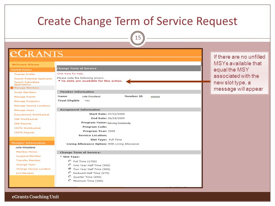 Create Change Term of Service Request 15 eGrants Coaching Unit If there are no unfilled MSYs available that equal the MSY associated with the new slot