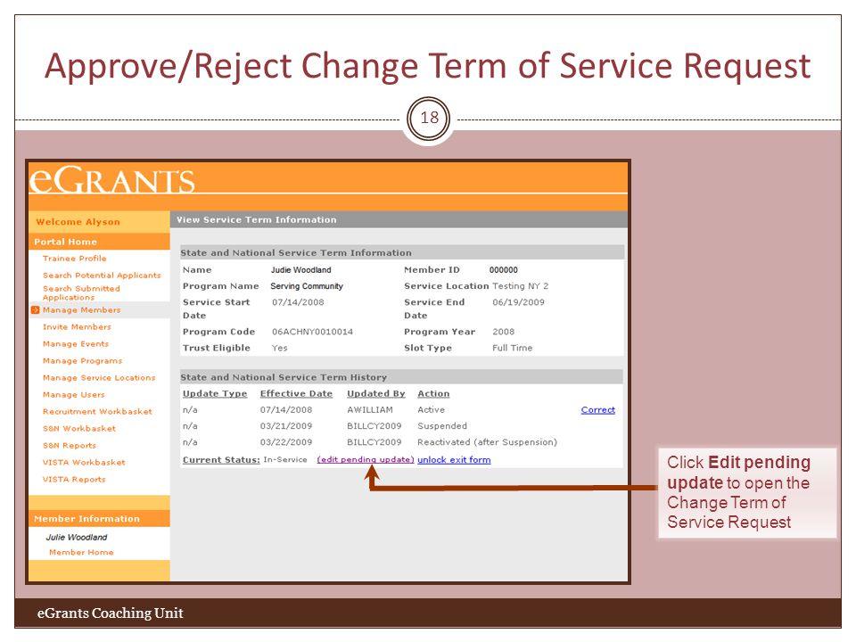 Approve/Reject Change Term of Service Request 18 eGrants Coaching Unit Click Edit pending update to open the Change Term of Service Request