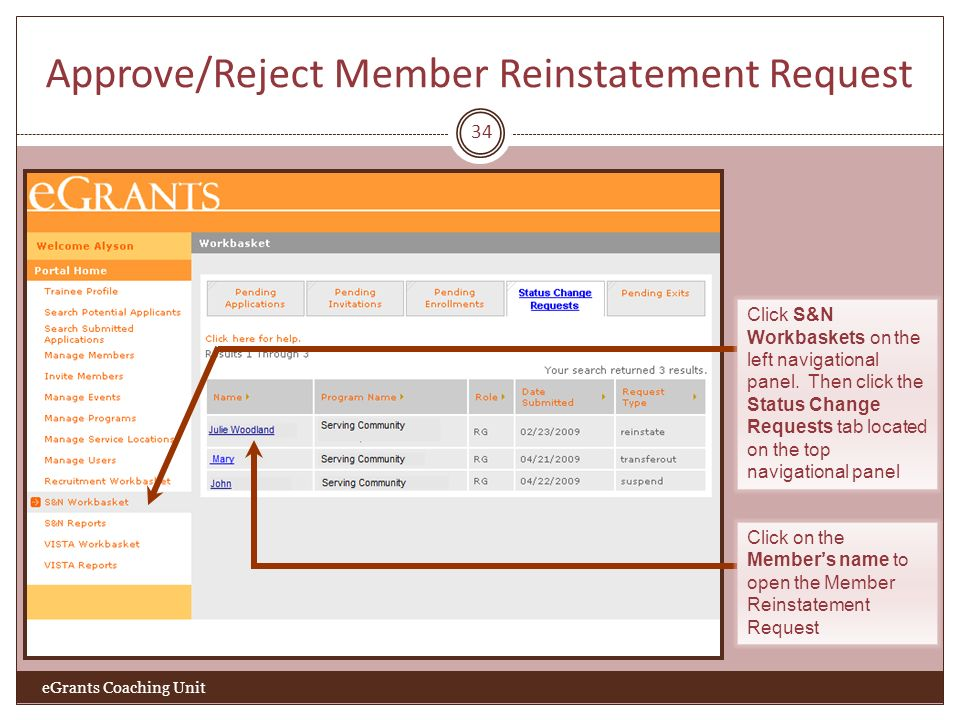 Approve/Reject Member Reinstatement Request 34 eGrants Coaching Unit Click S&N Workbaskets on the left navigational panel. Then click the Status Chang