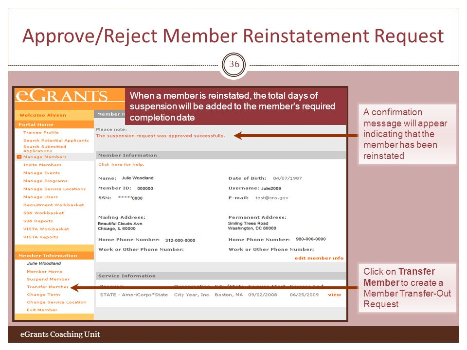 Approve/Reject Member Reinstatement Request 36 eGrants Coaching Unit When a member is reinstated, the total days of suspension will be added to the me