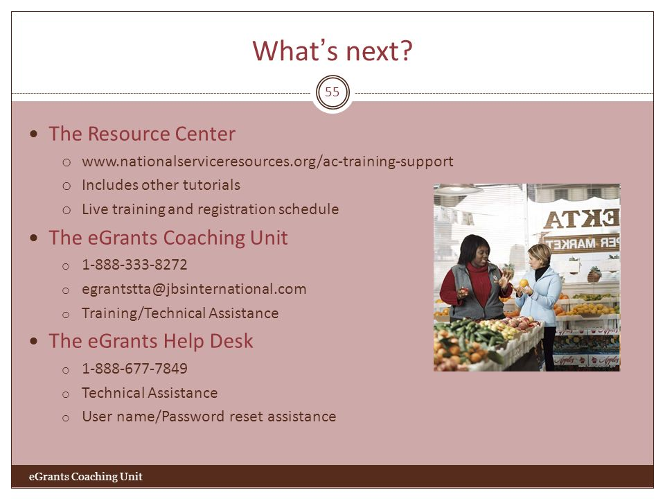 Whats next? 55 The Resource Center o www.nationalserviceresources.org/ac-training-support o Includes other tutorials o Live training and registration