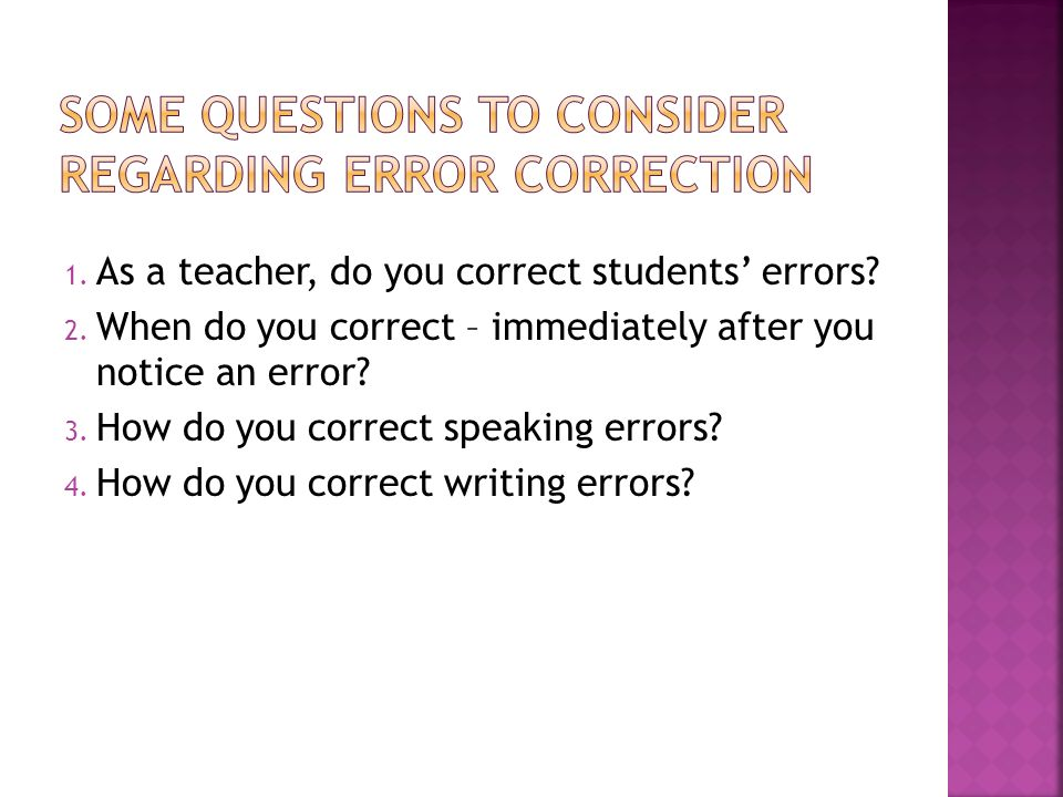 1. As a teacher, do you correct students errors. 2.
