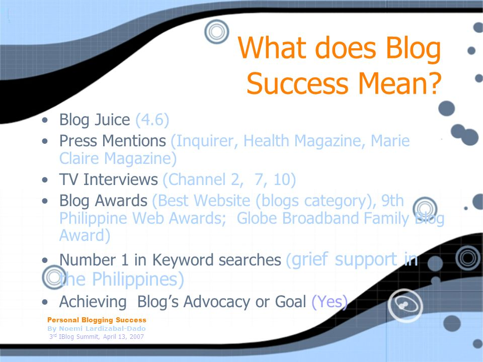 Personal Blogging Success By Noemi Lardizabal-Dado 3 rd IBlog Summit, April 13, 2007 What does Blog Success Mean.