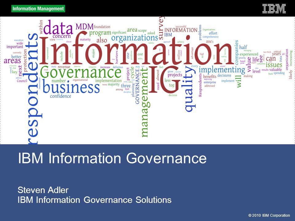 © 2010 IBM Corporation Steven Adler IBM Information Governance Solutions IBM Information Governance