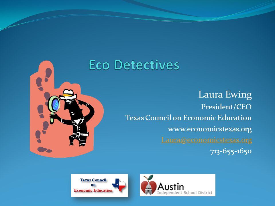 Laura Ewing President/CEO Texas Council on Economic Education www.economicstexas.org Laura@economicstexas.org 713-655-1650