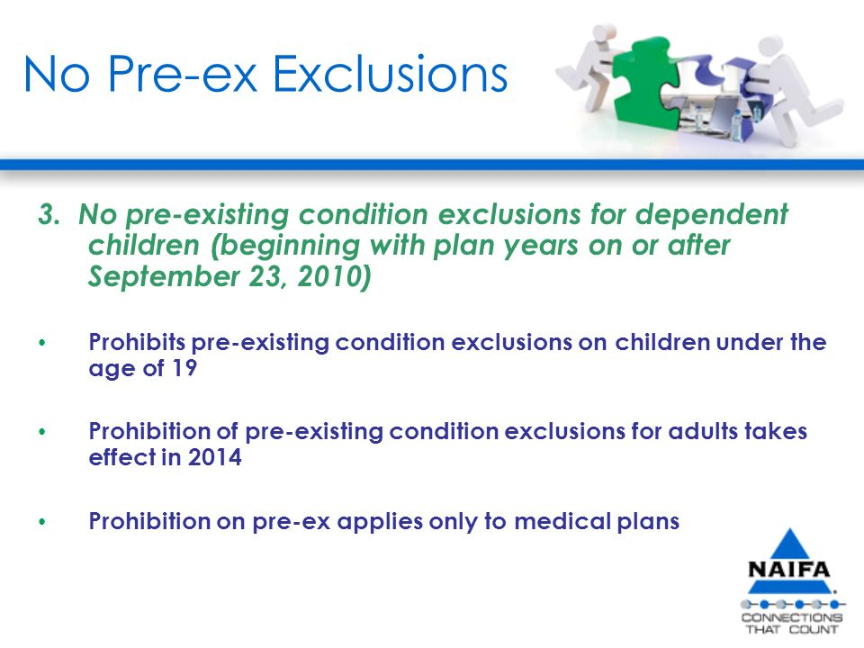No Pre-ex Exclusions 3. No pre-existing condition exclusions for dependent children (beginning with plan years on or after September 23, 2010) Prohibi