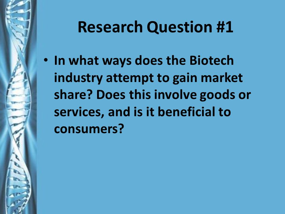 Research Question #1 In what ways does the Biotech industry attempt to gain market share.