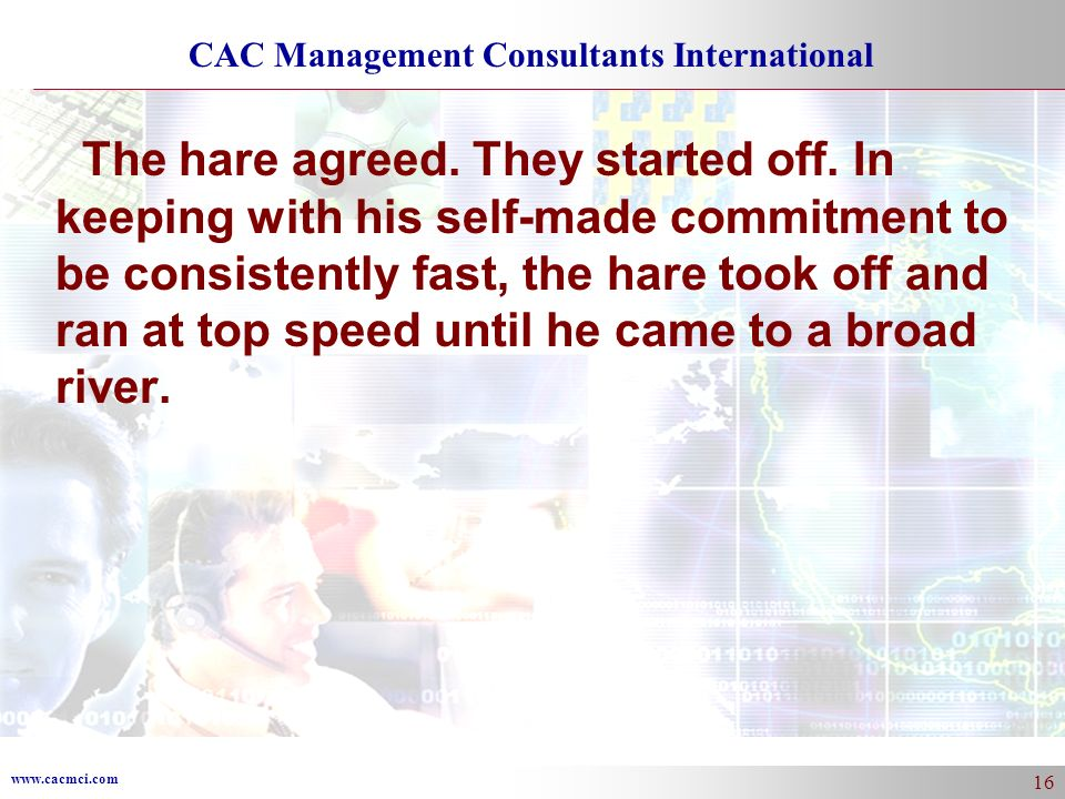www.cacmci.com CAC Management Consultants International 16 The hare agreed.