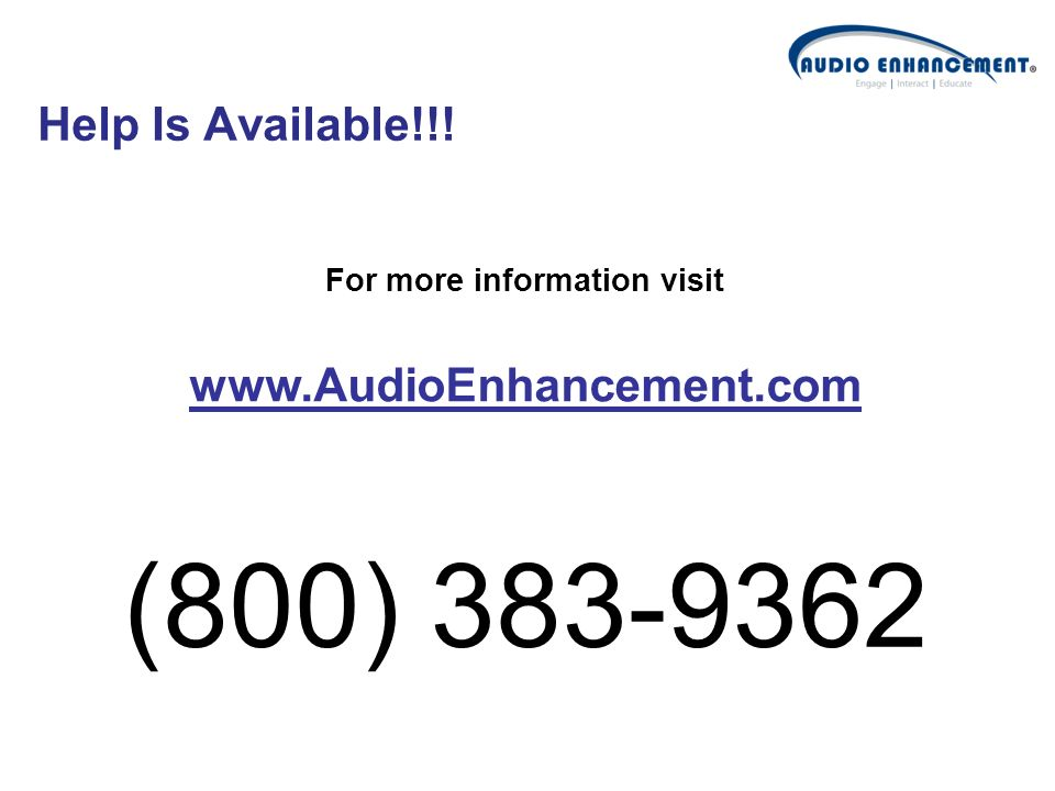Help Is Available!!! (800) 383-9362 For more information visit www.AudioEnhancement.com