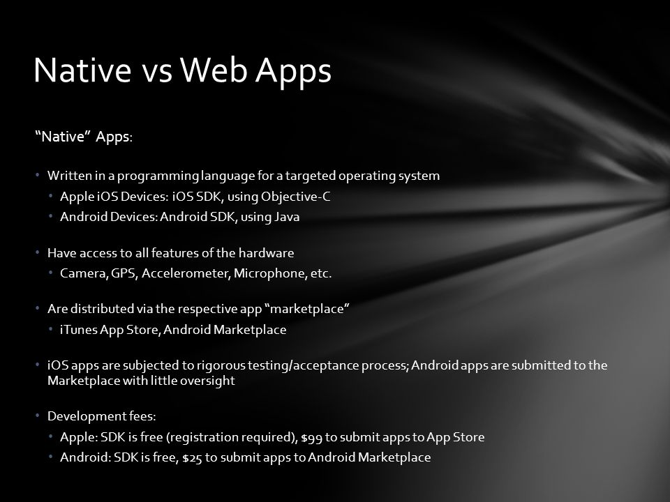 Native Apps: Written in a programming language for a targeted operating system Apple iOS Devices: iOS SDK, using Objective-C Android Devices: Android