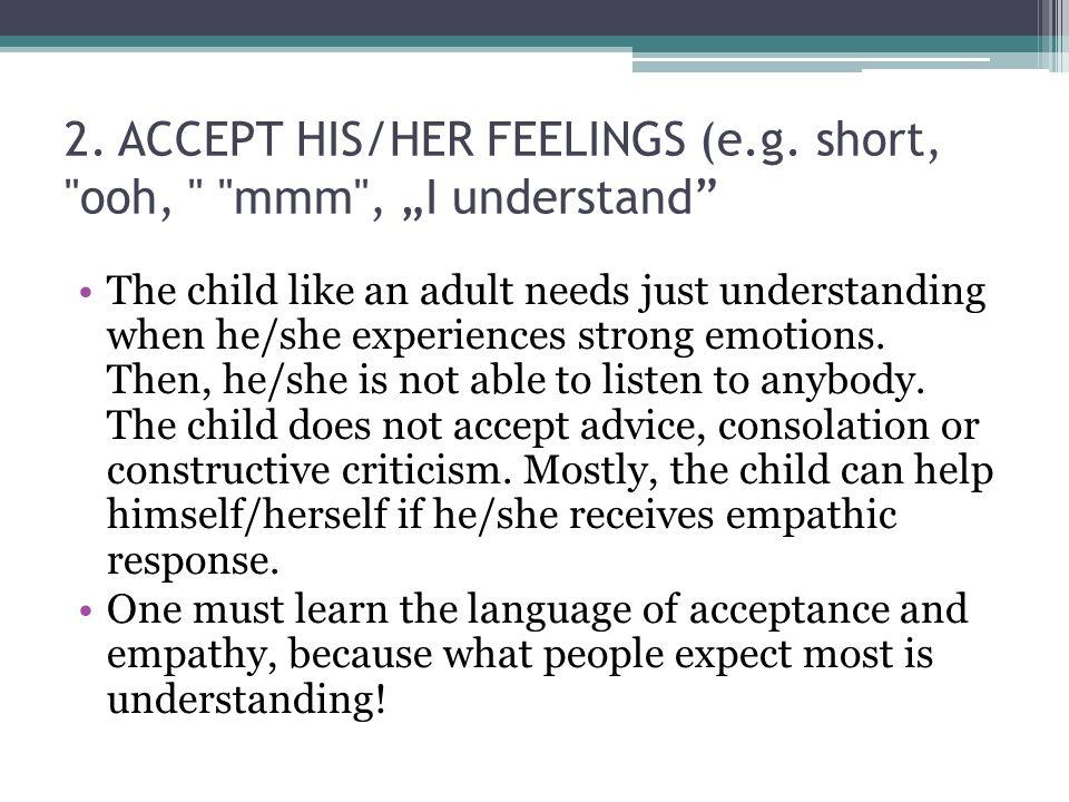 2. ACCEPT HIS/HER FEELINGS (e.g. short,