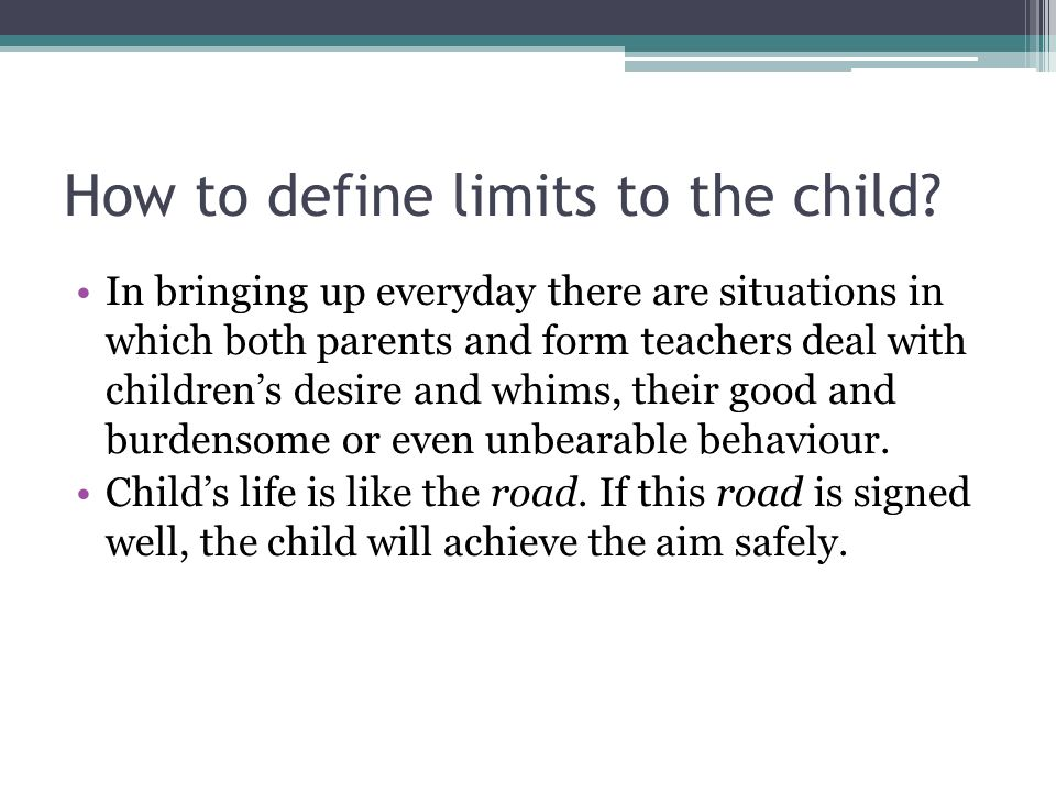 How to define limits to the child? In bringing up everyday there are situations in which both parents and form teachers deal with childrens desire and