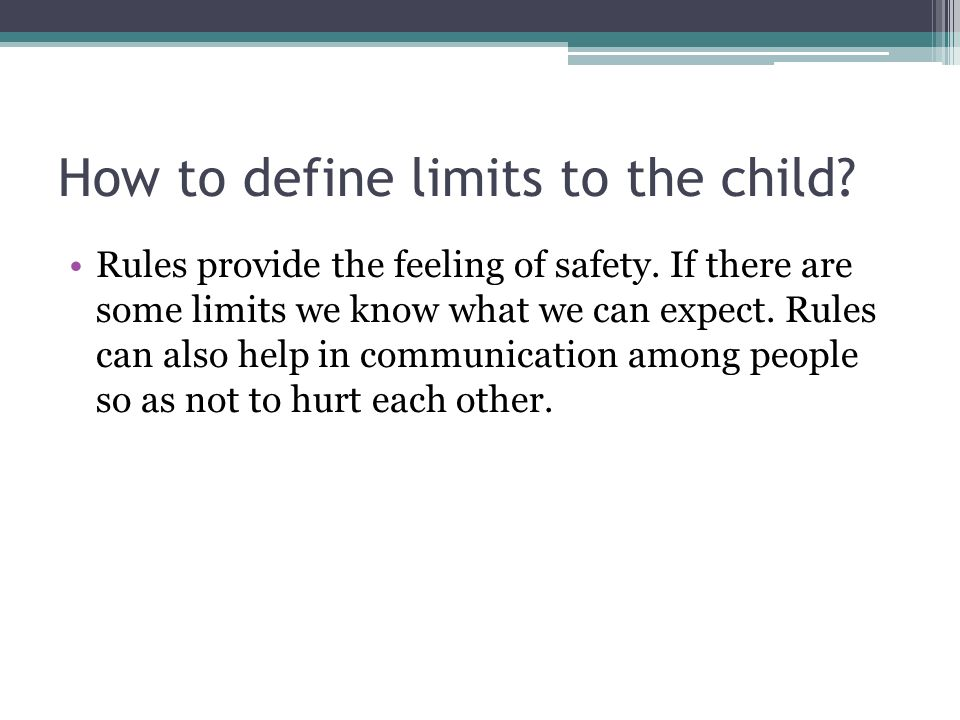 How to define limits to the child? Rules provide the feeling of safety. If there are some limits we know what we can expect. Rules can also help in co