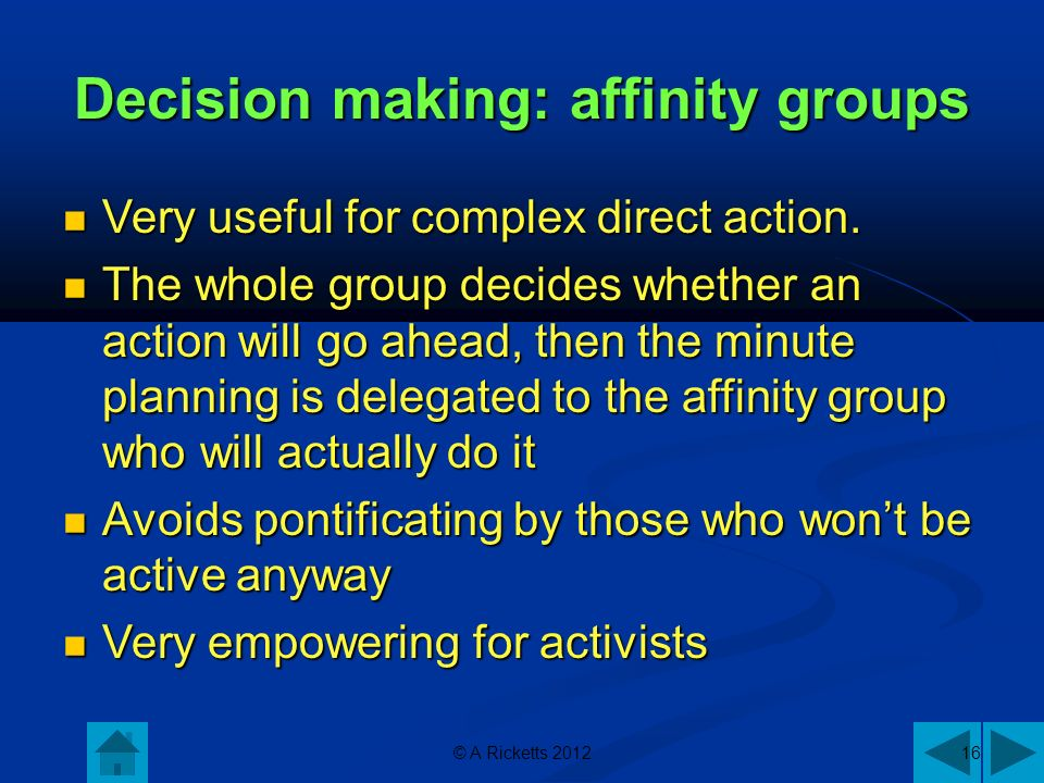 © A Ricketts 201216 Decision making: affinity groups Very useful for complex direct action.