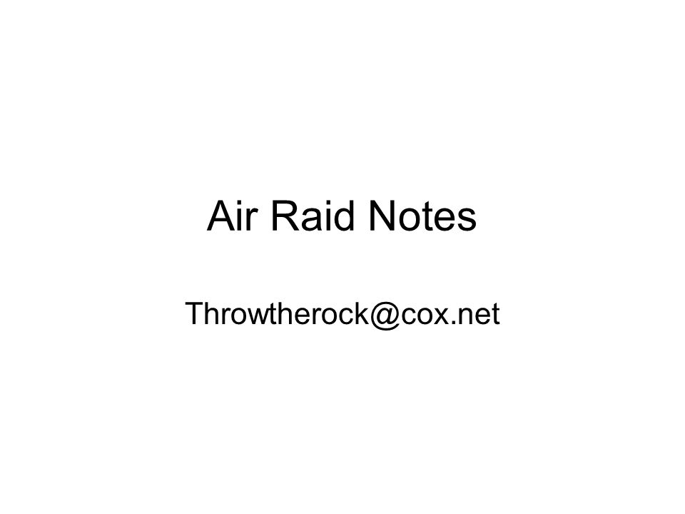Air Raid Notes Throwtherock@cox.net