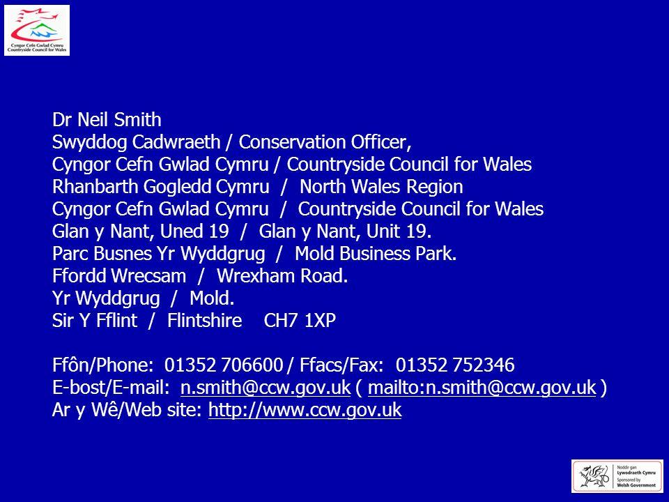 Dr Neil Smith Swyddog Cadwraeth / Conservation Officer, Cyngor Cefn Gwlad Cymru / Countryside Council for Wales Rhanbarth Gogledd Cymru / North Wales Region Cyngor Cefn Gwlad Cymru / Countryside Council for Wales Glan y Nant, Uned 19 / Glan y Nant, Unit 19.