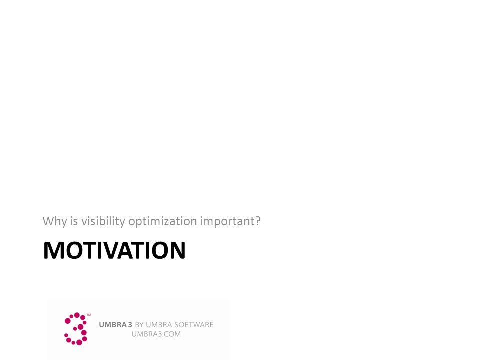 MOTIVATION Why is visibility optimization important?