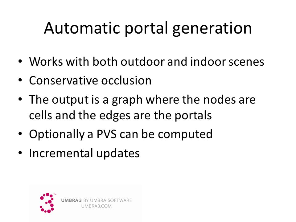 Automatic portal generation Works with both outdoor and indoor scenes Conservative occlusion The output is a graph where the nodes are cells and the e