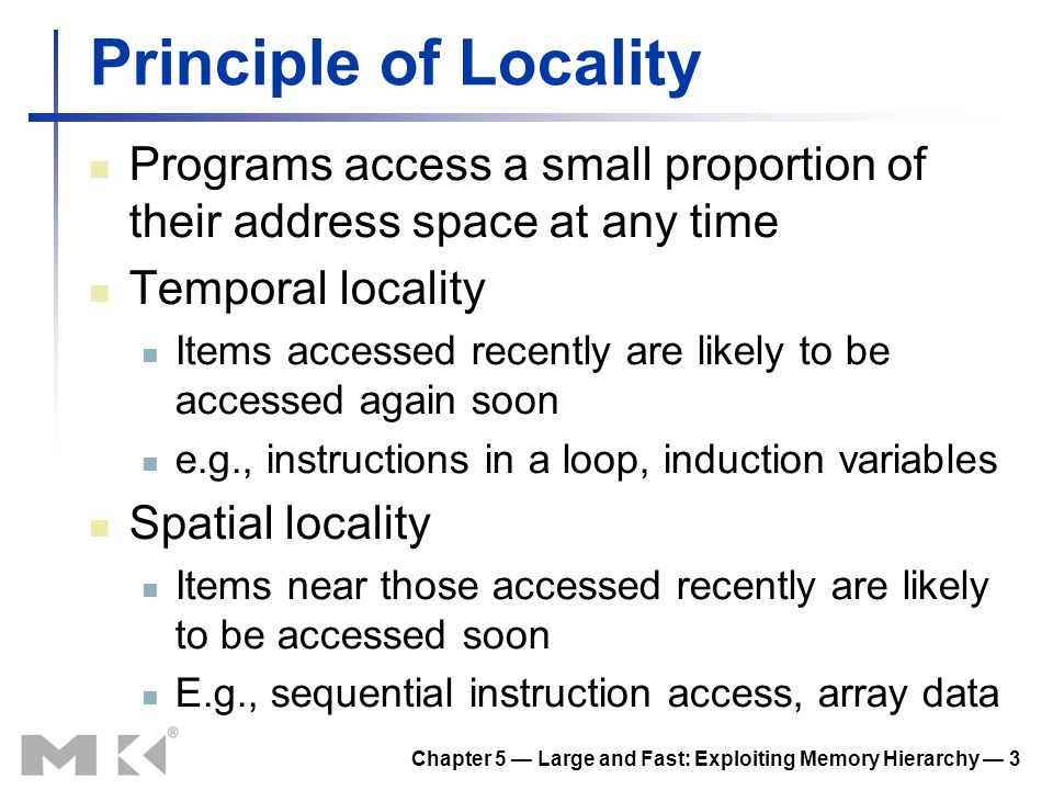 Chapter 5 Large and Fast: Exploiting Memory Hierarchy 3 Principle of Locality Programs access a small proportion of their address space at any time Te