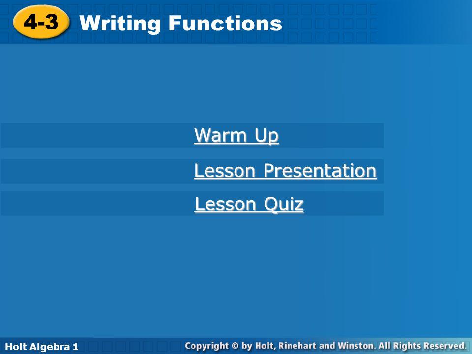 Holt Algebra 1 4-3 Writing Functions 4-3 Writing Functions Holt Algebra 1 Warm Up Warm Up Lesson Presentation Lesson Presentation Lesson Quiz Lesson Q