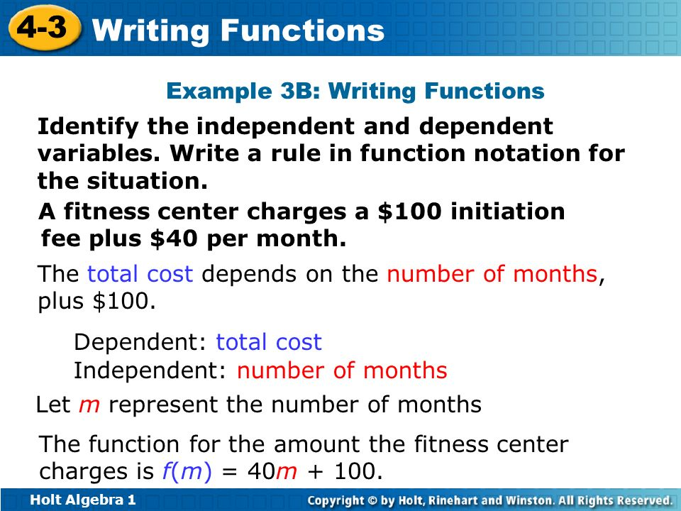 Holt Algebra 1 4-3 Writing Functions A fitness center charges a $100 initiation fee plus $40 per month. The function for the amount the fitness center