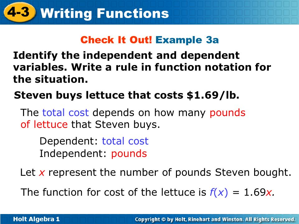 Holt Algebra 1 4-3 Writing Functions Check It Out! Example 3a Identify the independent and dependent variables. Write a rule in function notation for