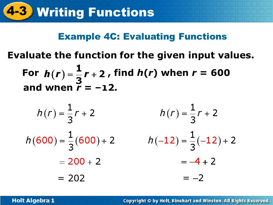 Holt Algebra 1 4-3 Writing Functions Example 4C: Evaluating Functions Evaluate the function for the given input values. For, find h(r) when r = 600 an