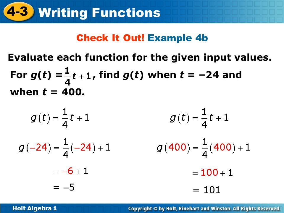 Holt Algebra 1 4-3 Writing Functions Check It Out! Example 4b Evaluate each function for the given input values. For g(t) =, find g(t) when t = –24 an