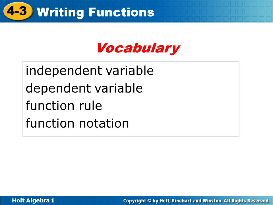 Holt Algebra 1 4-3 Writing Functions independent variable dependent variable function rule function notation Vocabulary