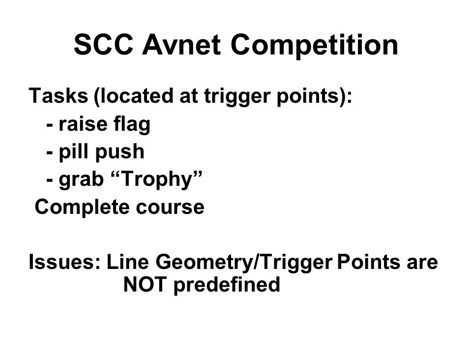 SCC Avnet Competition Tasks (located at trigger points): - raise flag - pill push - grab Trophy Complete course Issues: Line Geometry/Trigger Points are NOT predefined