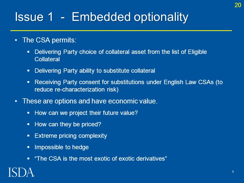 The CSA permits: Delivering Party choice of collateral asset from the list of Eligible Collateral Delivering Party ability to substitute collateral Re