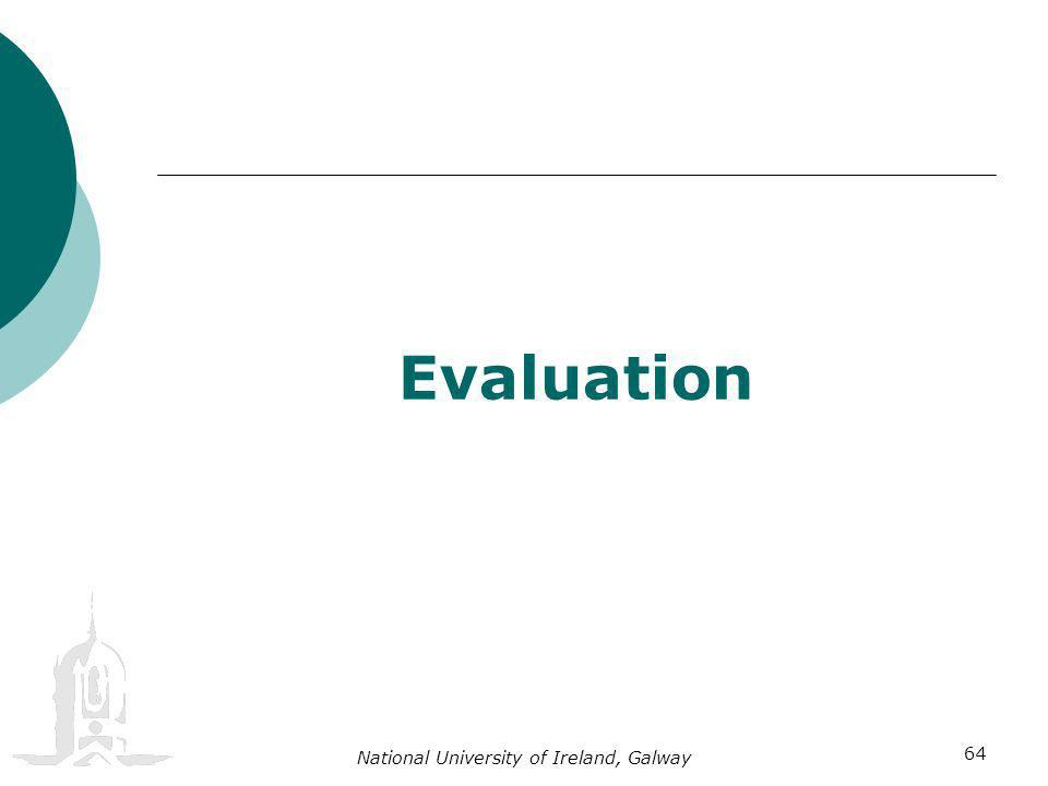National University of Ireland, Galway 64 Evaluation