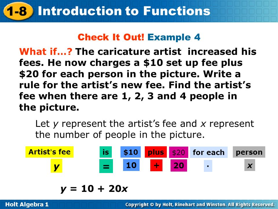 Holt Algebra 1 1-8 Introduction to Functions Check It Out! Example 4 What if…? The caricature artist increased his fees. He now charges a $10 set up f