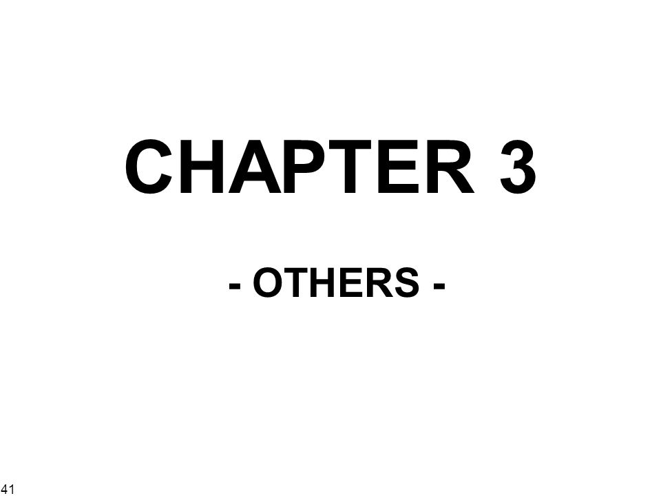 41 CHAPTER 3 - OTHERS -