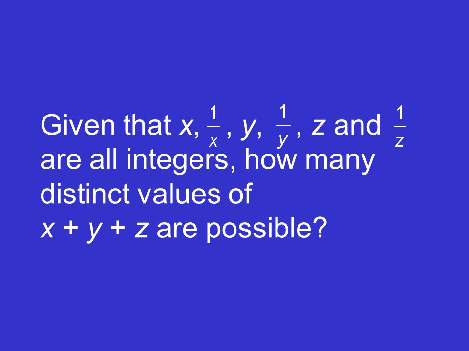 Given that x,, y,, z and are all integers, how many distinct values of x + y + z are possible?