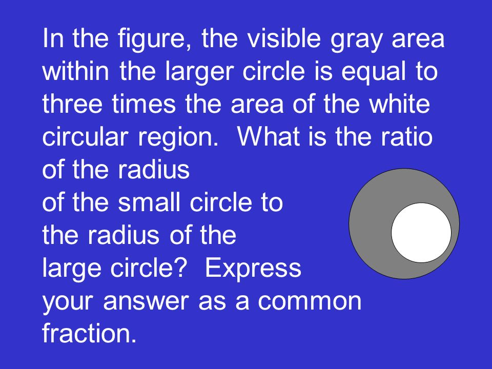 In the figure, the visible gray area within the larger circle is equal to three times the area of the white circular region. What is the ratio of the