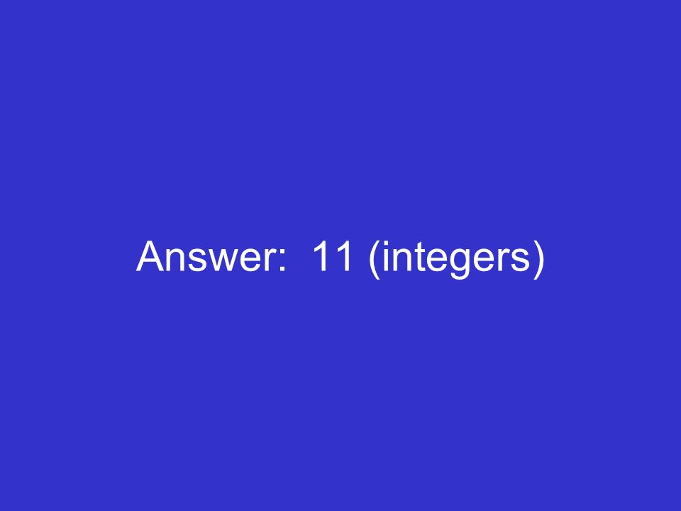 Answer: 11 (integers)